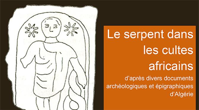 Le serpent dans les cultes africains d'après divers documents archéologiques et épigraphiques d'Algérie