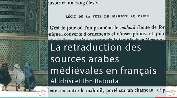 La retraduction des sources arabes médiévales en français : Al Idrîsî et Ibn Batouta